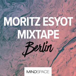 Mindspace Berlin | Summer 2017 | Mixtape by Moritz Esyot