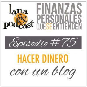 Hacer dinero con un blog. Podcast #75