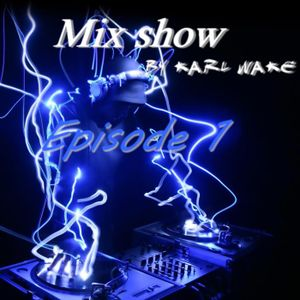 Mix show by Karl Wake episode#1