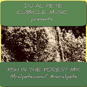DJ Al Pete/ Cubicle Music presents 'Fish In The Forest' mix