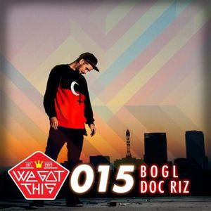 WE GOT THIS MIX SERIES 015 - BOGL x DOC RIZ
