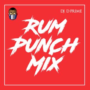 DJ D Prime Presents #RumPunchMix