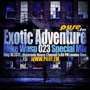 Mike Wasp - Exotic Adventure 023 Special Mix [May 10 2011] on Pure.FM