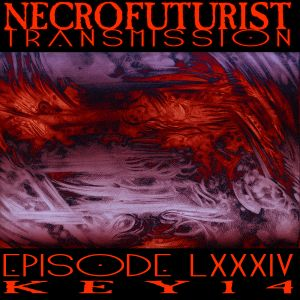 Necrofuturist Transmission #84 - KEY14