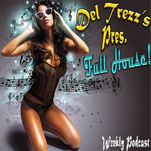 Del Trezz's Pres. - Full House! 003 Podcast