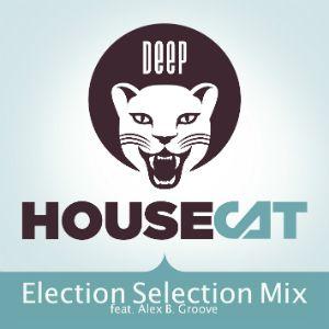 Deep House Cat Show - Election Selection Mix -  feat. Alex B. Groove