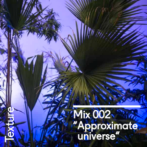 "Texture Mix 002: ""Approximate universe"""