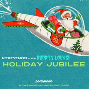 Mornings At The Buddies Lounge – Tuesday 12/13/16 (HOLIDAY JUBILEE)