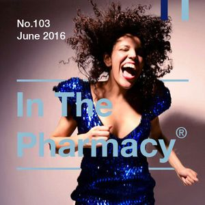 In The Pharmacy #103 - Late June 2016