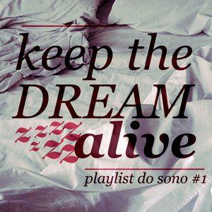 Keep The Dream Alive - Playlist do Sono #1