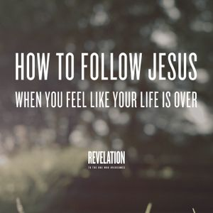 3. How to Follow Jesus When You Feel Like Your Life is Over
