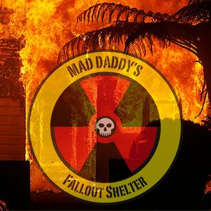 Mad Daddy's Fallout Shelter 28-12-17