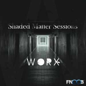 WoRX - Shaded Matter Session One