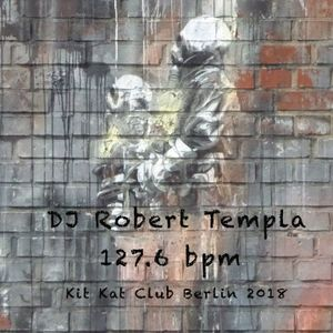DJ Robert Templa - 127.6 bpm - 07.05.2018 Kit Kat Club Berlin