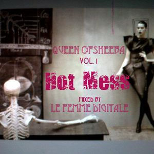"LeFemmeDigitale Mix for Queen Of Sheeba Vol.1 ""Hot Mess"" (May 2012)"