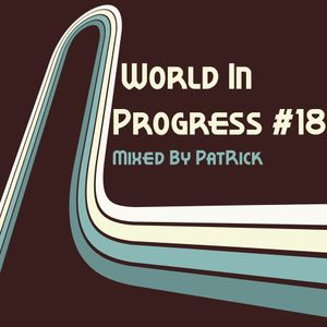 World In Progress #18 Mixed By PatRick