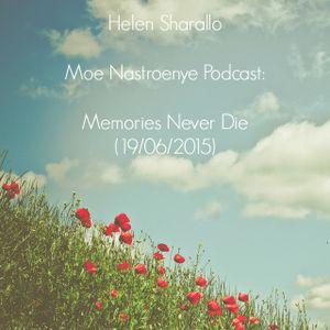 Helen Sharallo - Moe Nastroenye Podcast: Memories Never Die (19/06/2015)