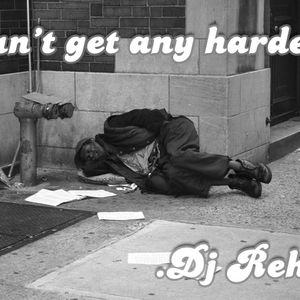 Can't Get Any Harder DJ Rehab