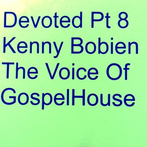 Devoted Pt 8 Kenny Bobien The Voice Of Gospel House