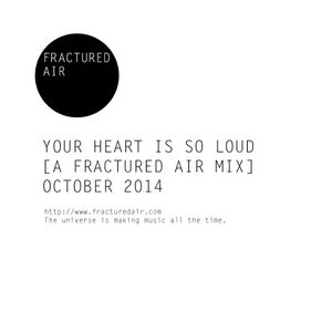 Your Heart Is So Loud [A Fractured Air Mix]