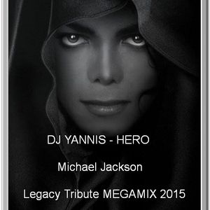 DJ YANNIS - HERO (Michael Jackson Legacy Tribute MEGAMIX 2015)