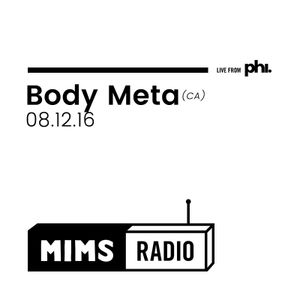 MIMS Radio Session (08.12.16) - Body Meta (CA)