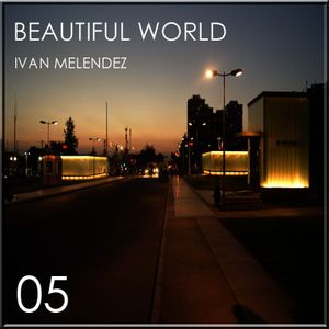 Beautiful World Episode 05 (Mixed By Ivan Melendez)