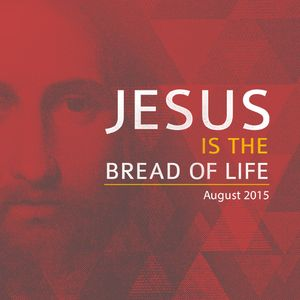 Jesus Is the Bread of Life Who Will Never Let Go - Sunday, August 16, 2015 - Pastor Steve Brown