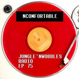 [EP75] Jungle'n'Wobbles Radio DjGuest: NCOMFORTABLE