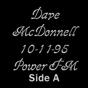 Dave McDonnell Power FM 10-11-95 Side A