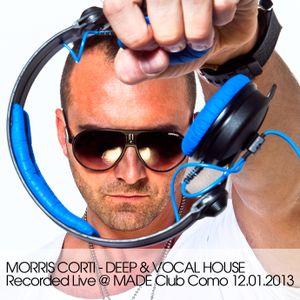 Morris Corti - Deep & Vocal House_Recorded Live @ Made Club Como 12.01.2013