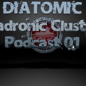 DIATOMIC - Hadronic Cluster Podcast 01