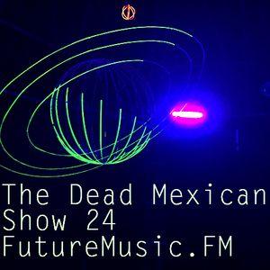The Dead Mexican / Show 24 / Futuremusic.FM