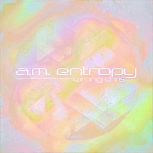 Wrong Chris - A.M. Entropy