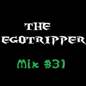 Egotripper 31th
