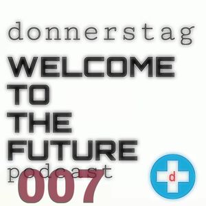 donnerstag presents the WELCOME TO THE FUTURE podcast episode 007 (featuring Fractal Architect)