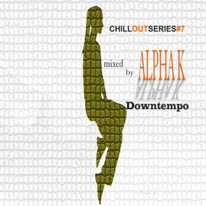Dj Alpha K - CHILLOUTSERIES#7 / Downtempo