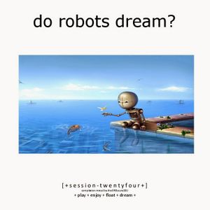 Do Robots Dream? [session 024]