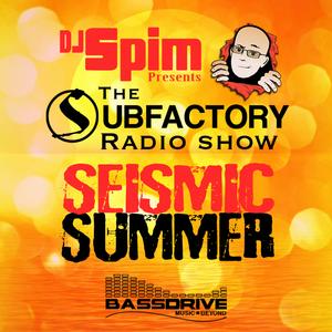 DJ Spim Presents: The Subfactory Radio Show - Seismic Summer