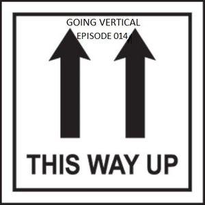 Going Vertical - Episode 014
