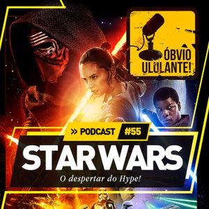Podcast#55 - Star Wars - O Despertar do Hype