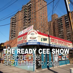 The Ready Cee Show | Episode #126 | September 30, 2008