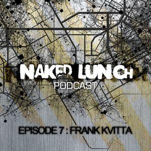 Naked Lunch PODCAST #007 - FRANK KVITTA