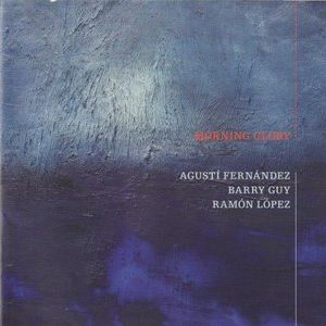 Agusti Fernandez / Barry Guy / Ramon Lopez - Morning Glory (Maya Recordings)