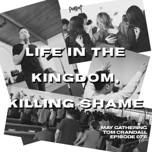 PURSUITCAST Episode 076 // Life in the Kingdom, Killing Shame