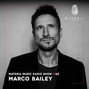 MATERIA Music Radio Show 068 with Marco Bailey