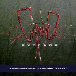 CARNAGE SURFERS - Acid Washed Podcast
