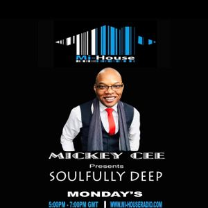 MICKEY CEE / SOULFULLY DEEP / MI-HOUSE RADIO / MON / 5pm / 7pm / 29-04-2019