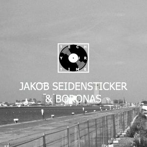 TECH YOUR TIME | JAKOB SEIDENSTICKER & BORONAS
