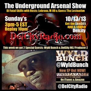 The Underground Arsenal Show 10-13-13 with Special Guests Wyld Bunch & Delcity MC/Producer Z